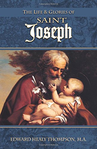 Life And Glories Of Saint Joseph, Edward Healy Thompson, MA. Best book on St. Joseph's life!