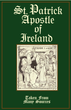 Saint Patrick History: The wonderful story of his travels and miracles!