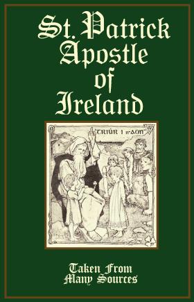 Saint Patrick History Ebook: The Life of St. Patrick, Apostle of Ireland.